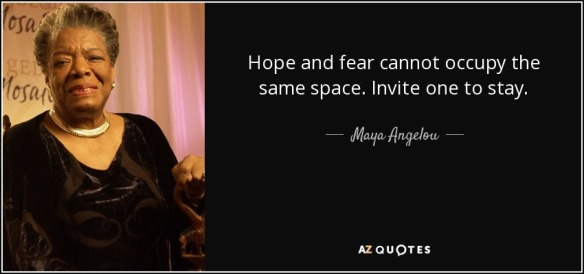 quote-hope-and-fear-cannot-occupy-the-same-space-invite-one-to-stay-maya-angelou-76-81-50